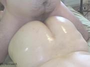 Work that oily jiggly ass