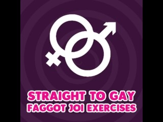 Straight to Gay Faggot JOI Exercises
